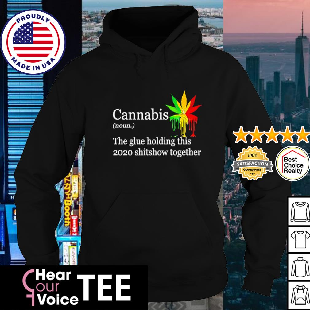 Cannabis the glue holding this 2020 shitshow together s hoodie