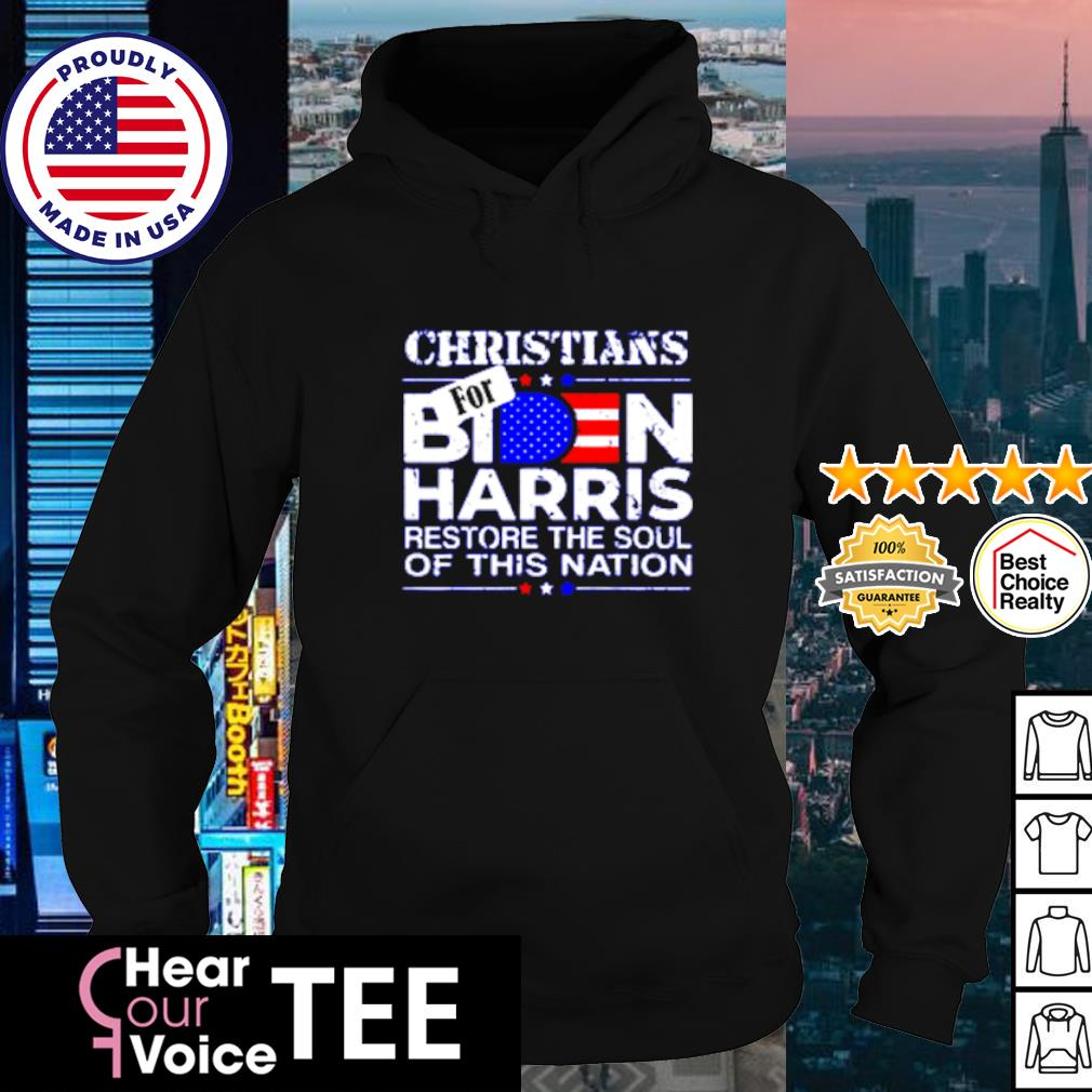 Christians for Joe Biden and Kamala Harris restore the soul of this Nation American s hoodie