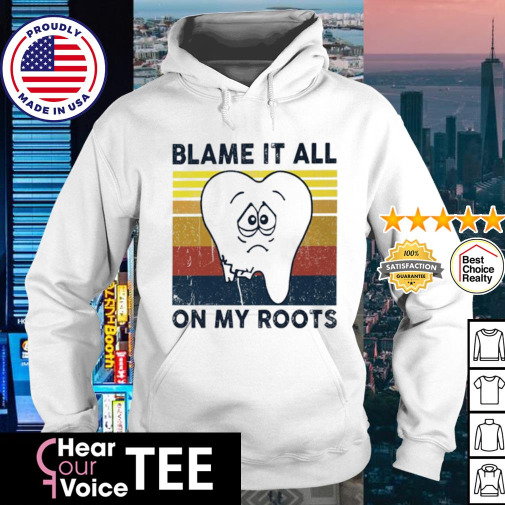 Dentist blame it all on my roots vintage retro s hoodie