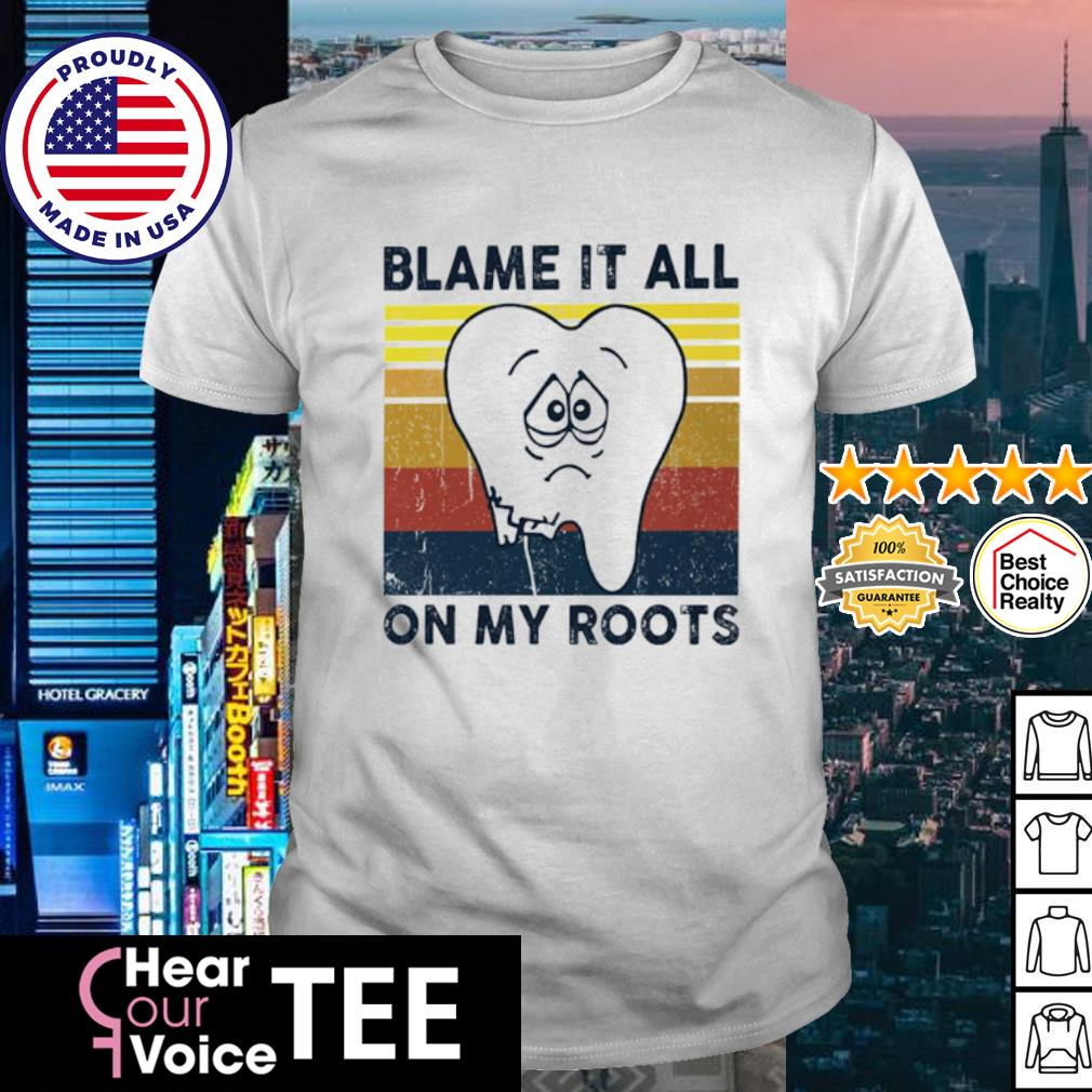 Dentist blame it all on my roots vintage retro shirt