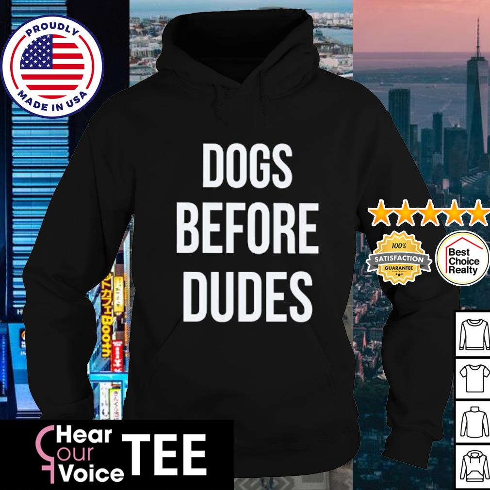 Dogs before dides s hoodie