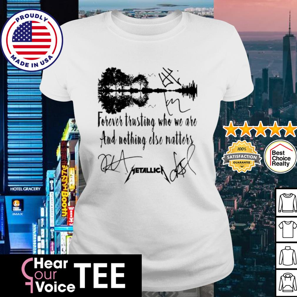 Forever trusting who we are and nothing else matters metallica signature s ladies tee