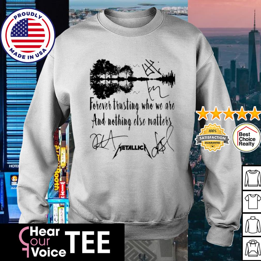 Forever trusting who we are and nothing else matters metallica signature s sweater
