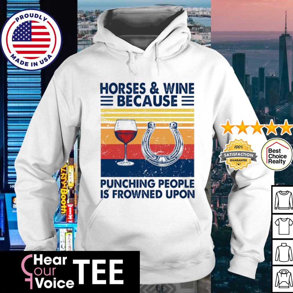 Horses and Wine because punching people is frowned upon vintage s hoodie