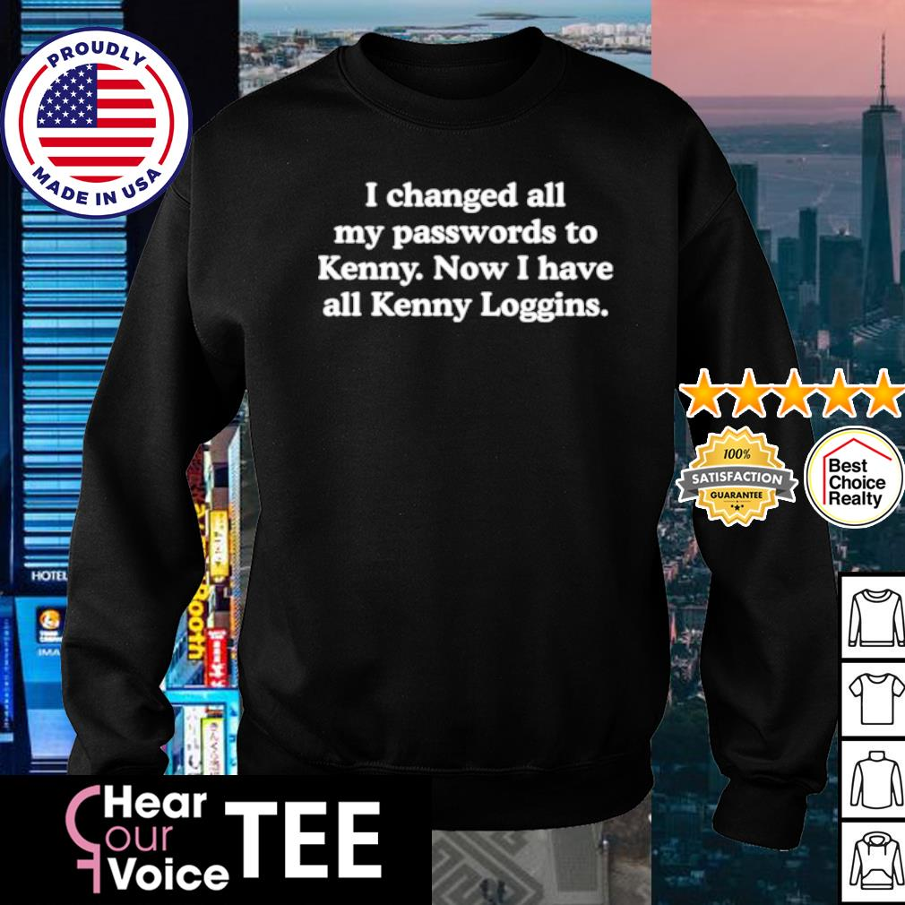 I changed all my passwords to Kenny now I have all Kenny Loggins s sweater