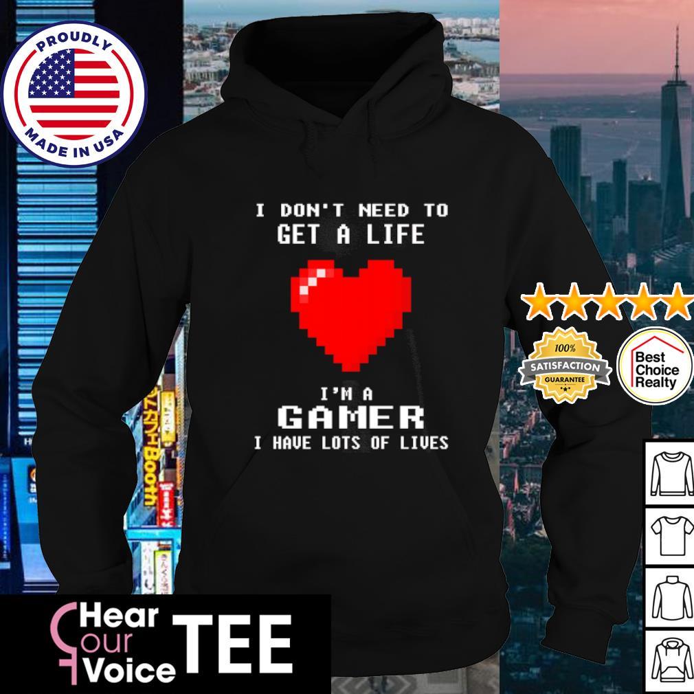 I don't need to get a life I'm a gamer I have lots of lives s hoodie