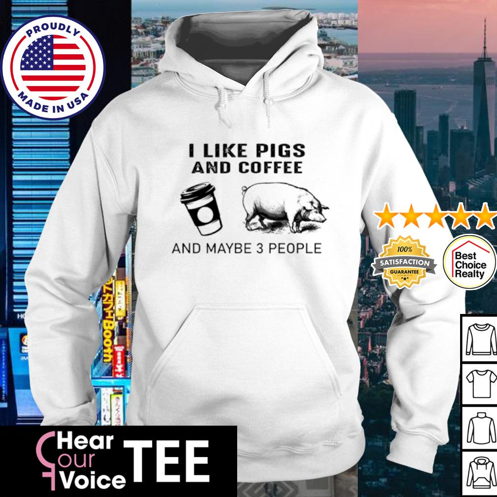 I like pigs and coffee and maybe 3 people s hoodie
