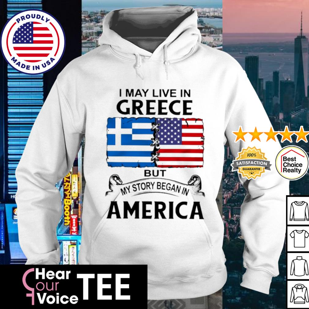 I may live in Greece but My story began in America flag s hoodie