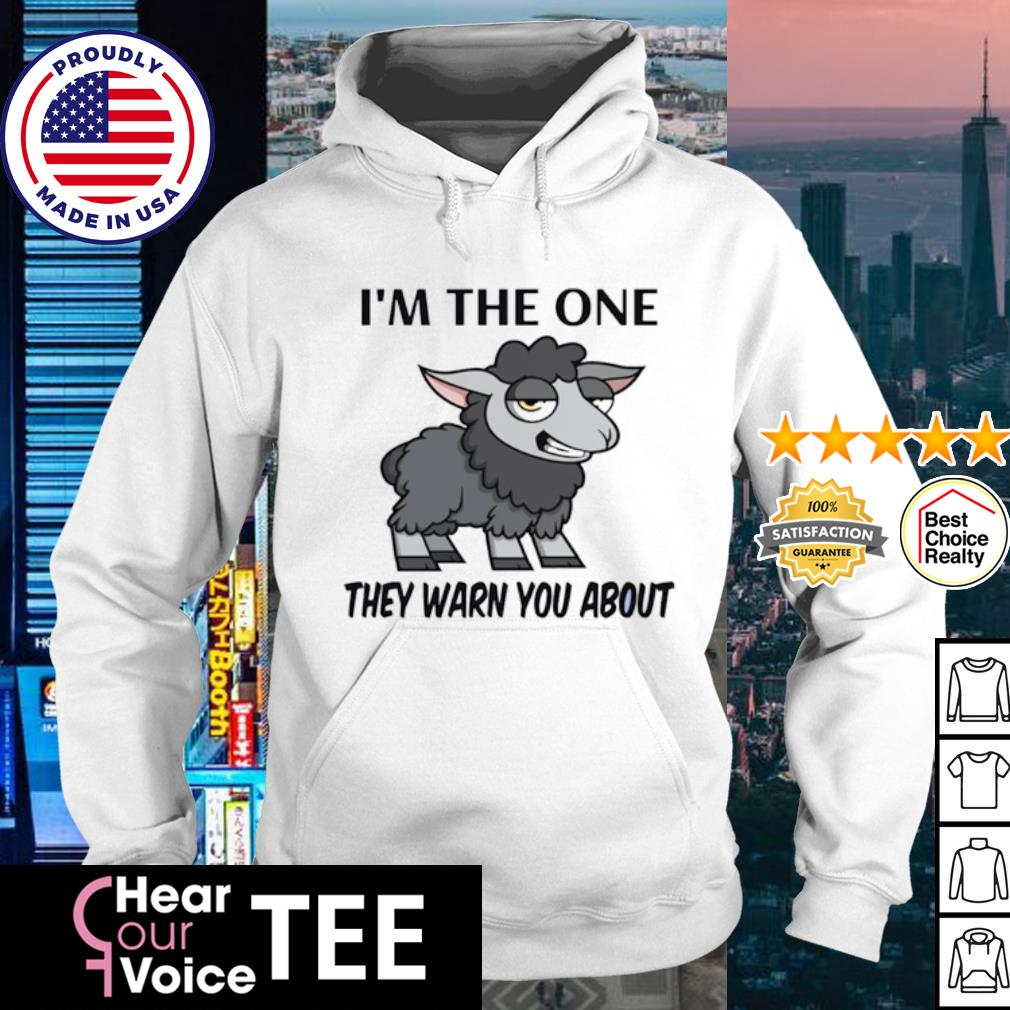 I'm the one they warn you about sheep s hoodie