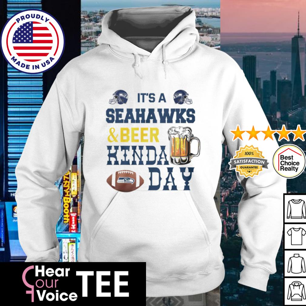 It's a Seattle Seahawks and Beer Hinda day s hoodie