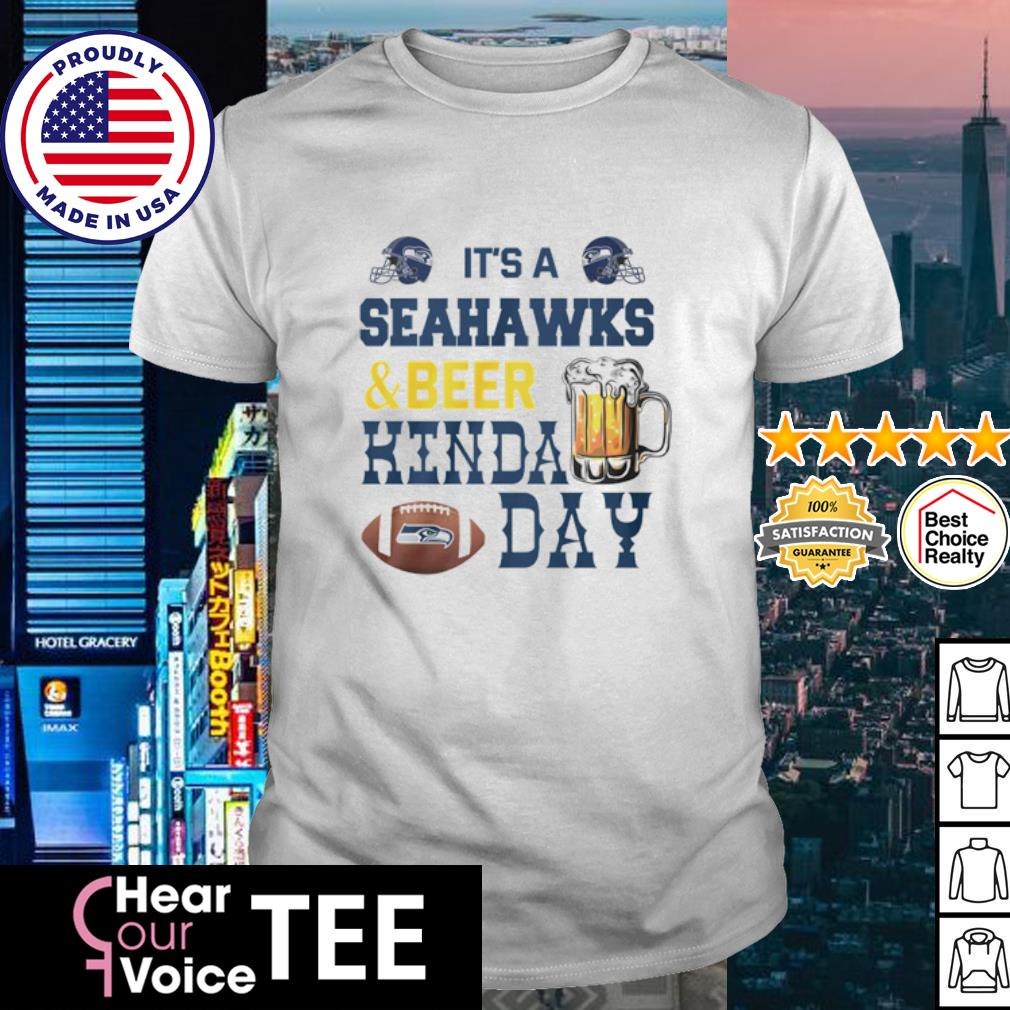 It's a Seattle Seahawks and Beer Hinda day shirt