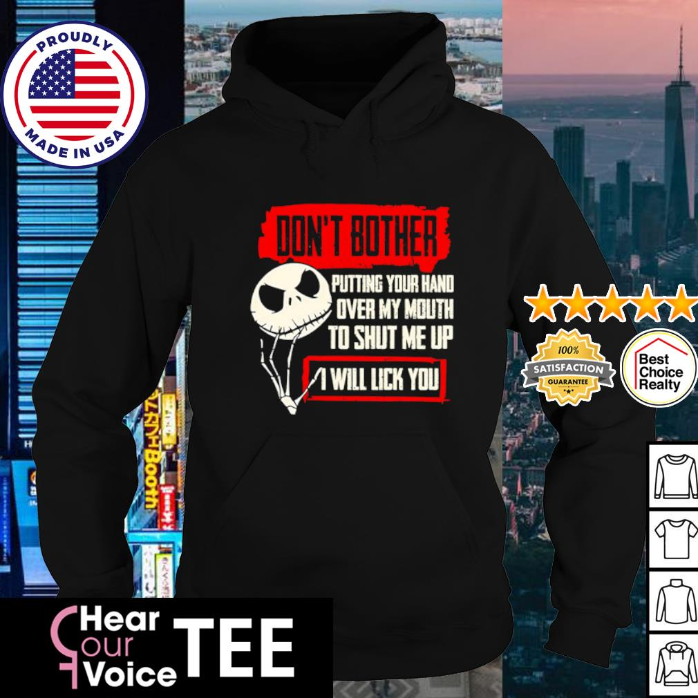 Jack Skellington don't bother putting your hand over my mouth to shut me up I will lick you s hoodie