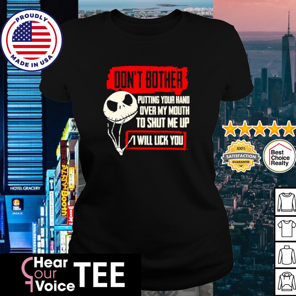 Jack Skellington don't bother putting your hand over my mouth to shut me up I will lick you s ladies tee