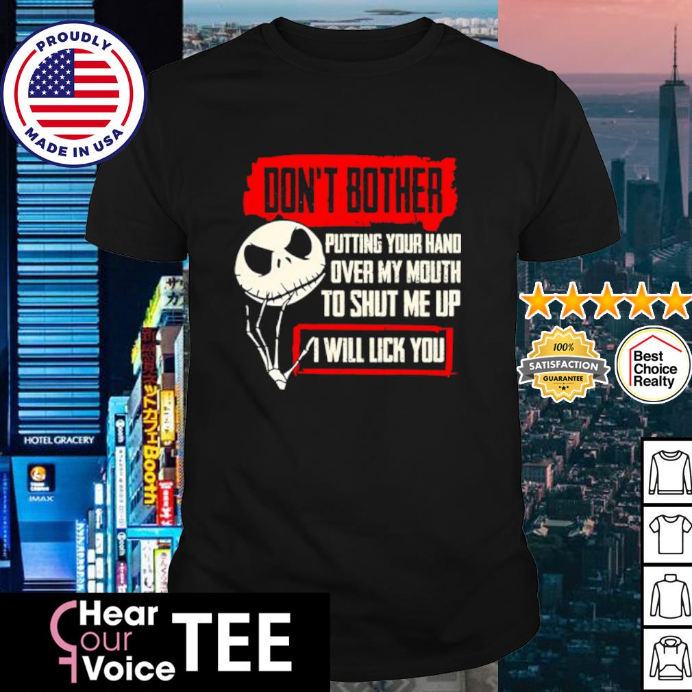 Jack Skellington don't bother putting your hand over my mouth to shut me up I will lick you shirt