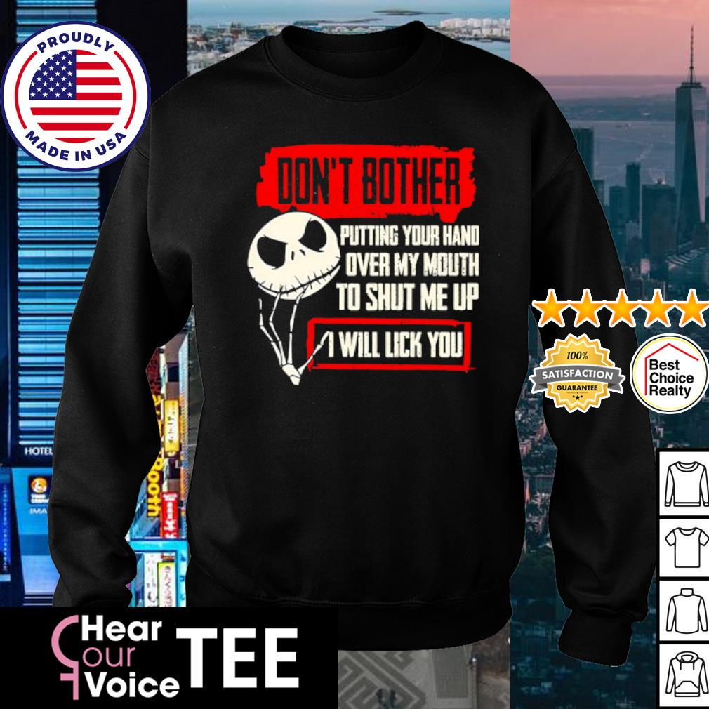 Jack Skellington don't bother putting your hand over my mouth to shut me up I will lick you s sweater