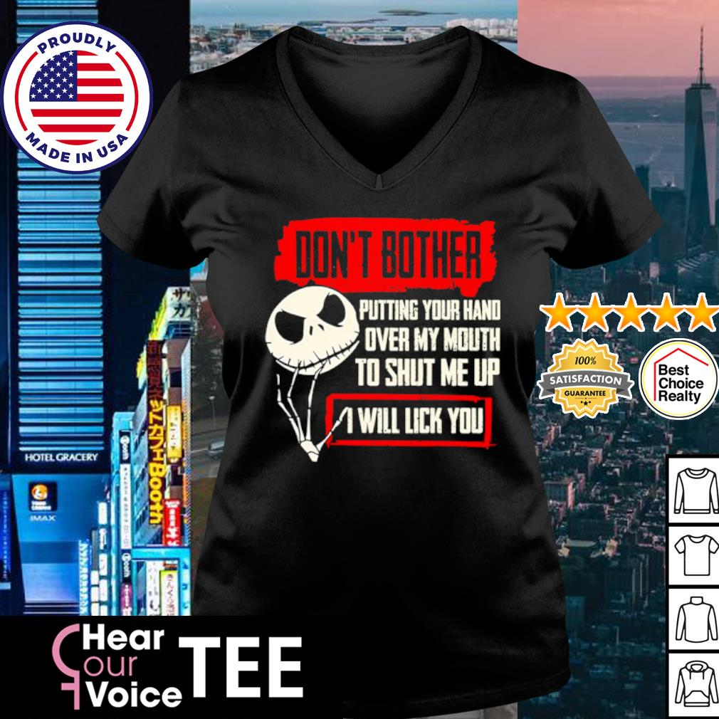 Jack Skellington don't bother putting your hand over my mouth to shut me up I will lick you s v-neck t-shirt