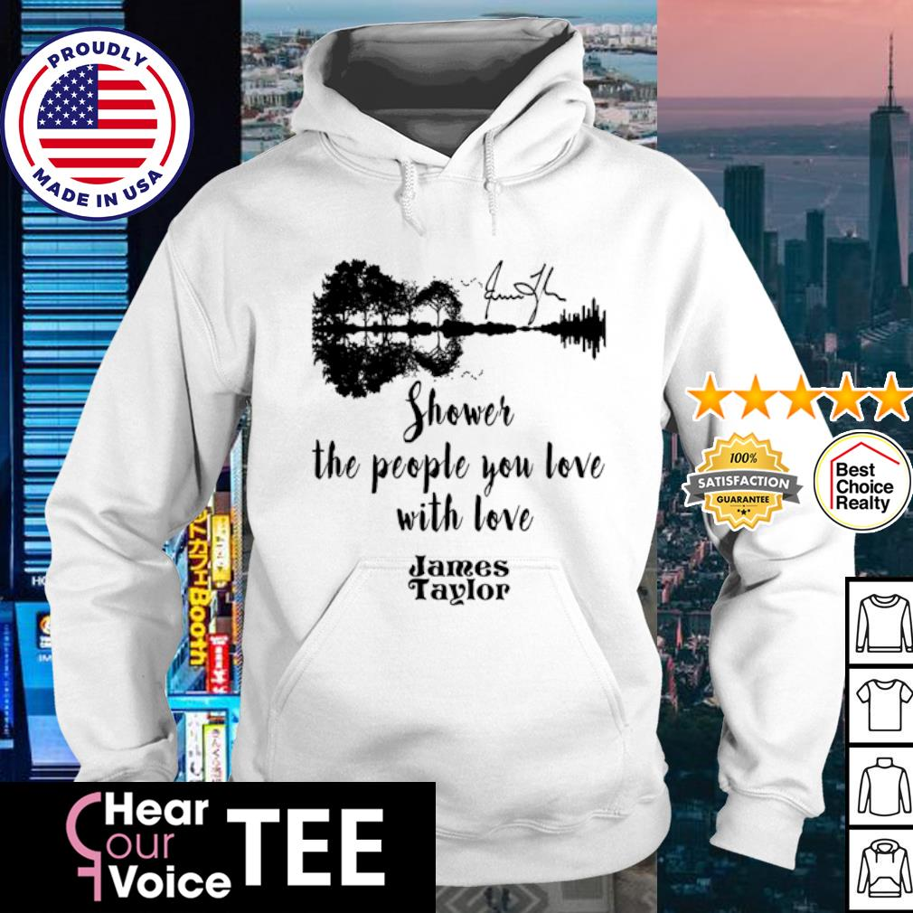 James Taylor shower the people you love with love Guitar signature s hoodie