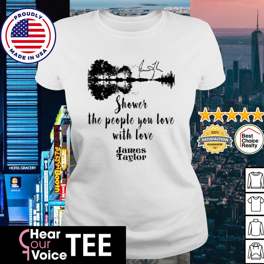 James Taylor shower the people you love with love Guitar signature s ladies tee