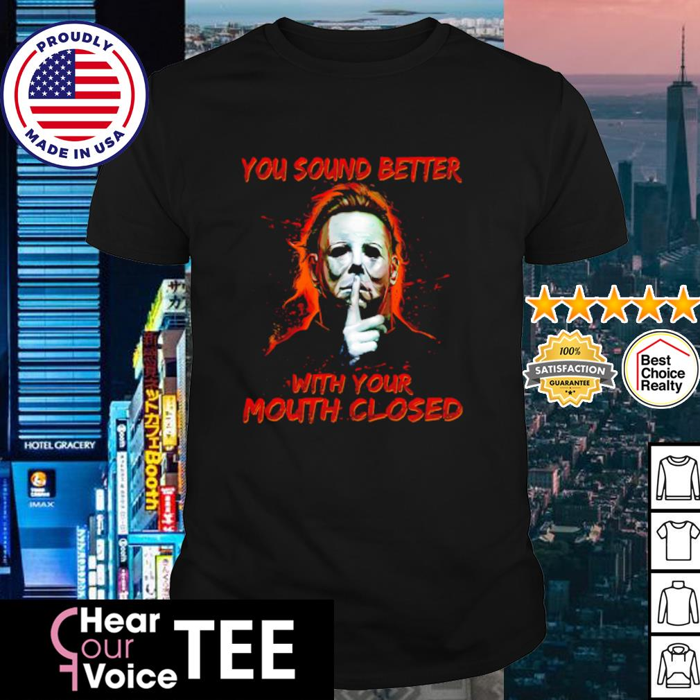 Jason Voorhees you sound better with your mouth closed shirt