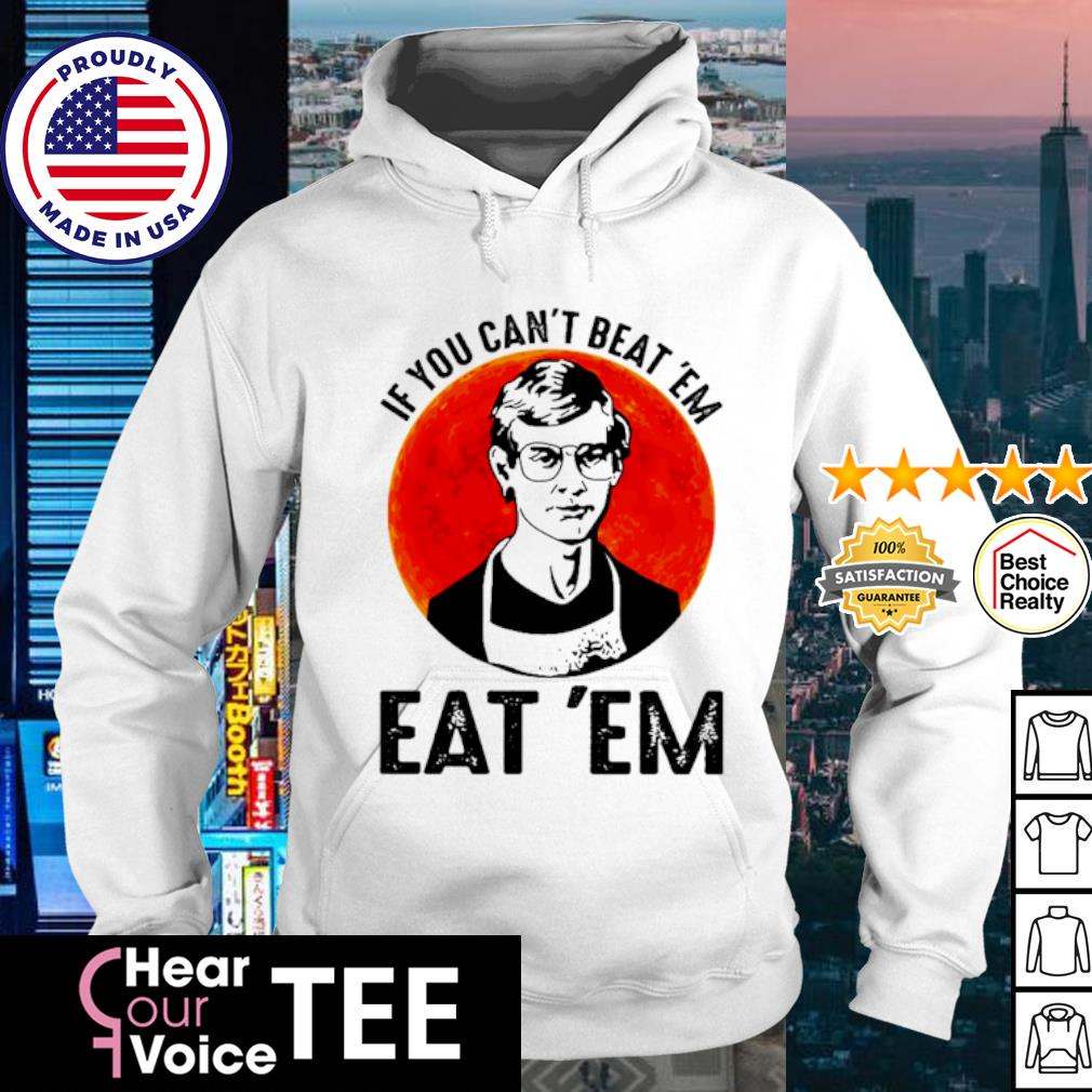 Jeffery Dahmer If you can't beat 'em eat 'em s hoodie