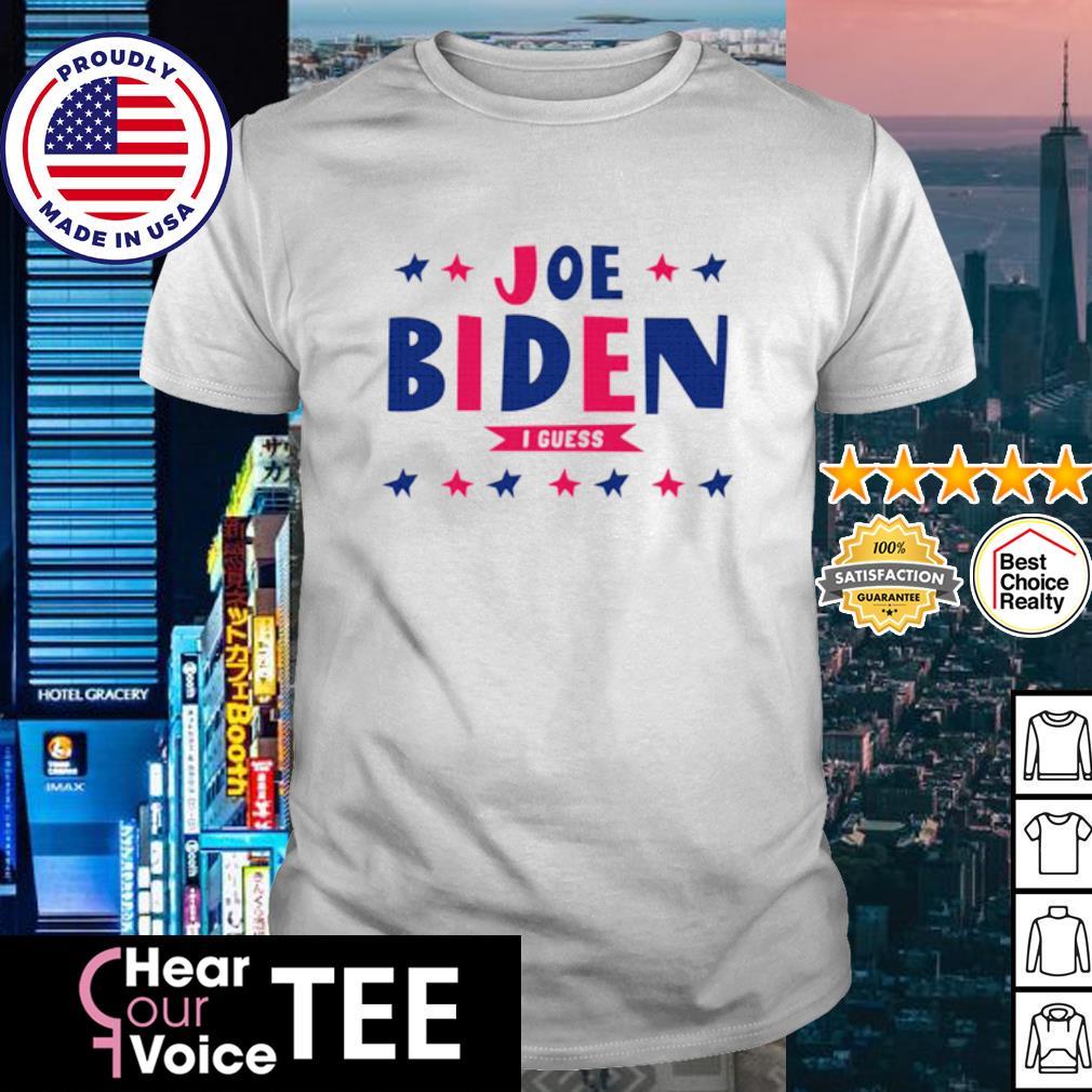 Joe Biden I guess shirt