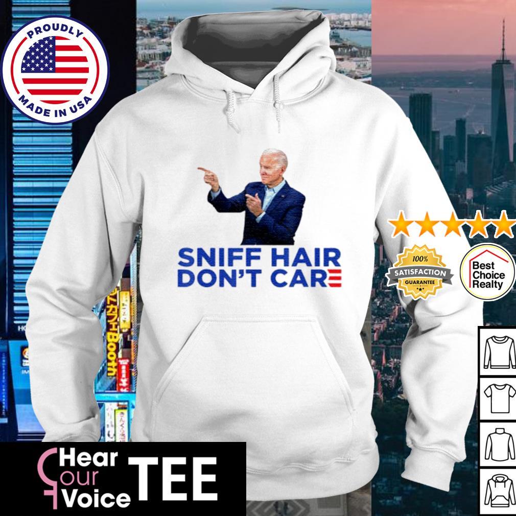 Joe Biden Sniff hair don't care s hoodie