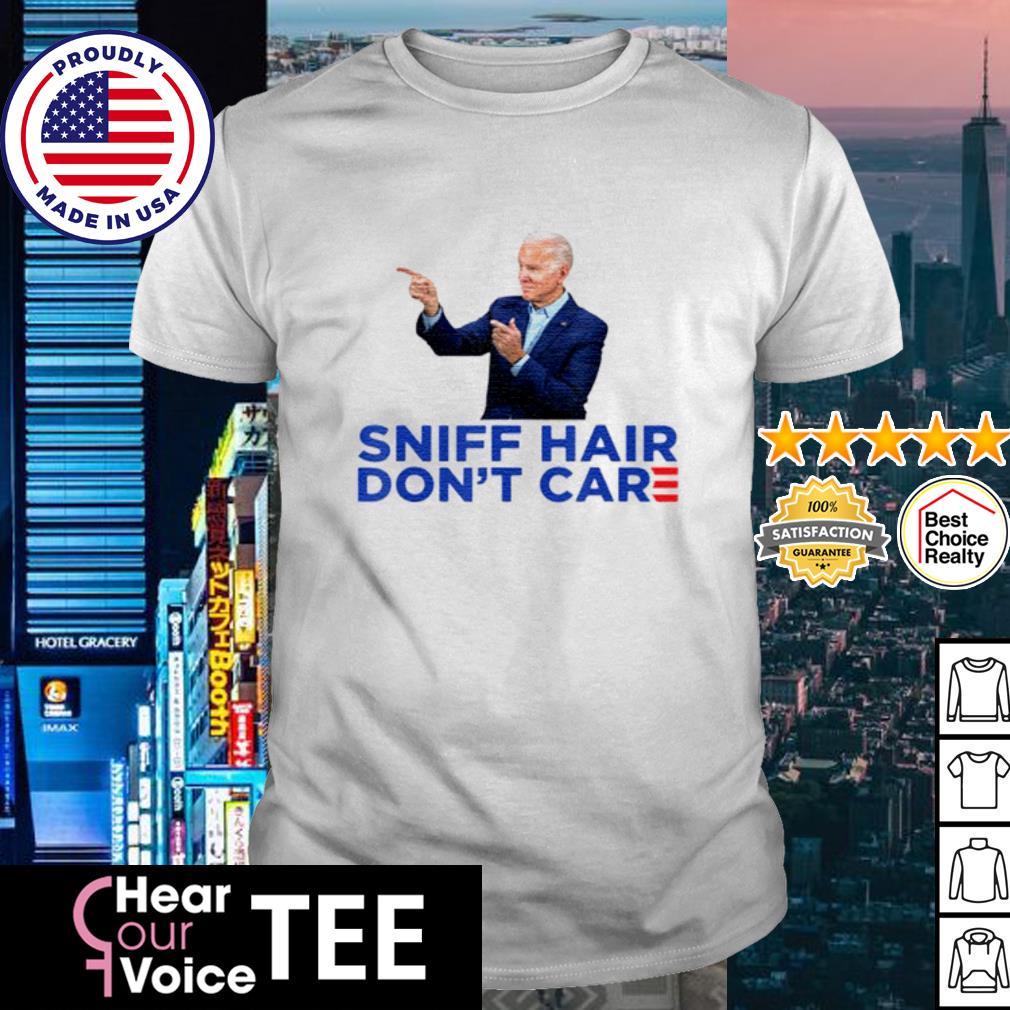 Joe Biden Sniff hair don't care shirt