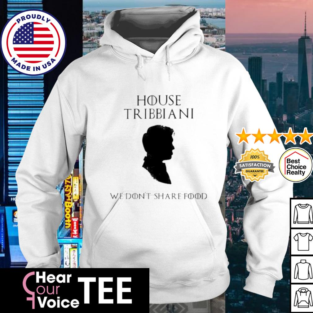 Joey House Tribbiani we don't share food s hoodie
