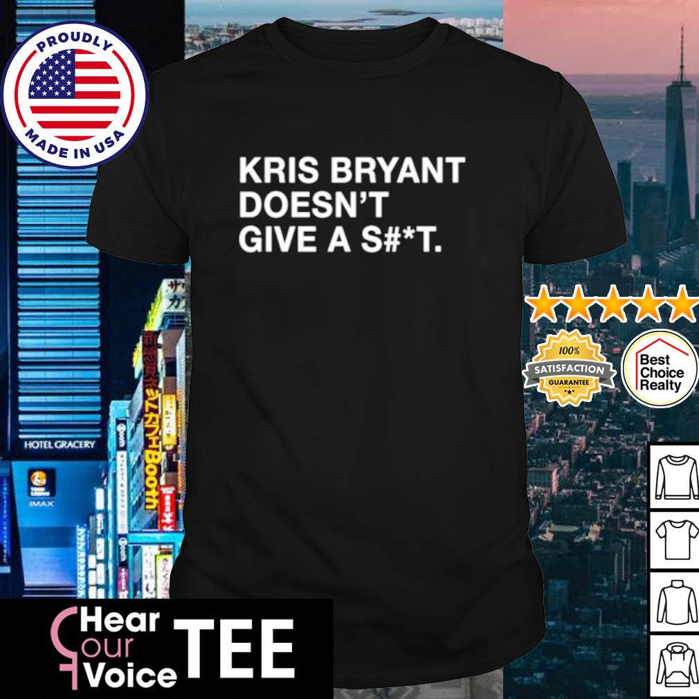 Kris Bryant doesn't give a shit shirt