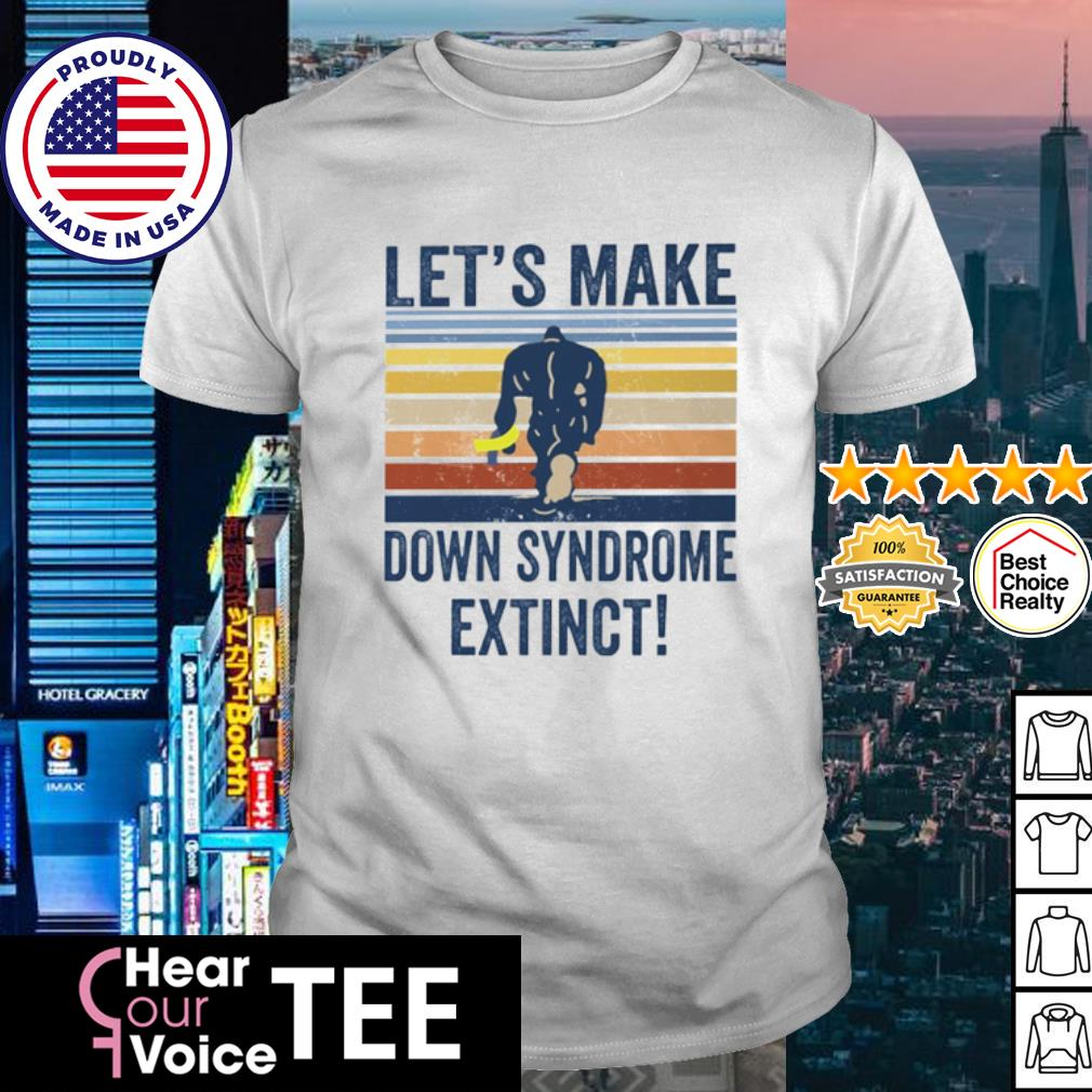 Let's make down syndrome extinct Bigfoot vintage shirt