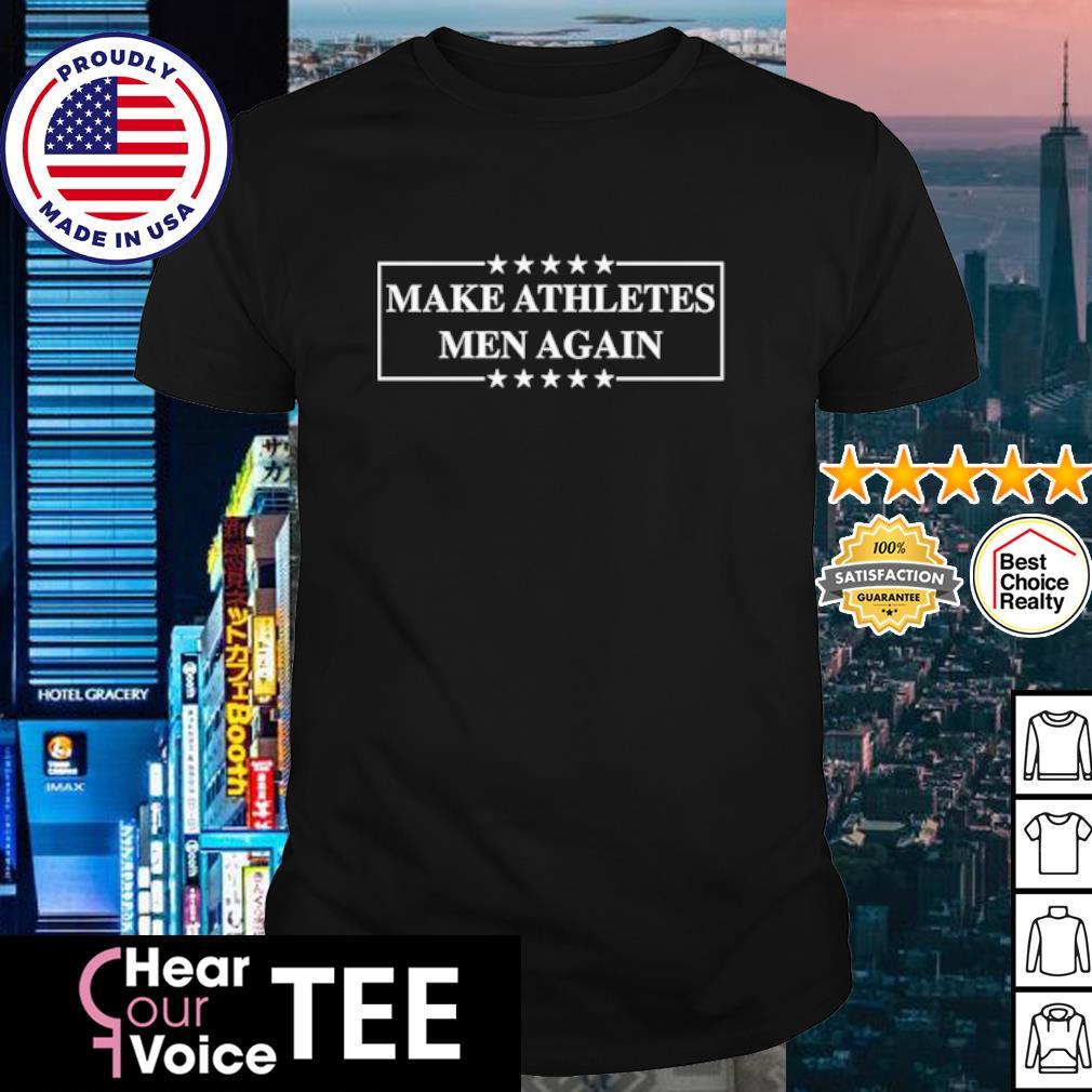 Make athletes men again shirt
