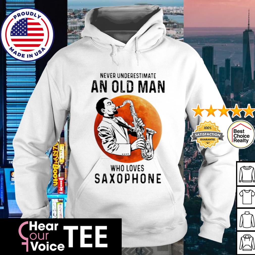 Never underestimate an old man who loves Saxophone vintage s hoodie