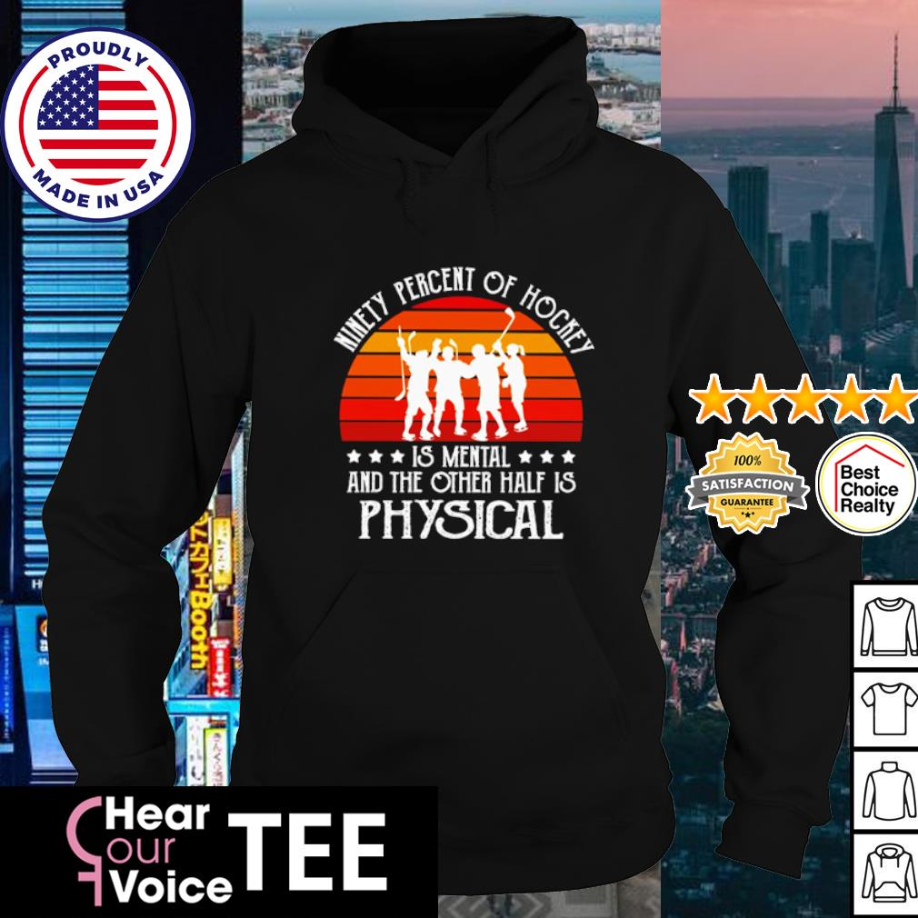 Ninety percent of Hockey is mental and the other half is Physical vintage s hoodie
