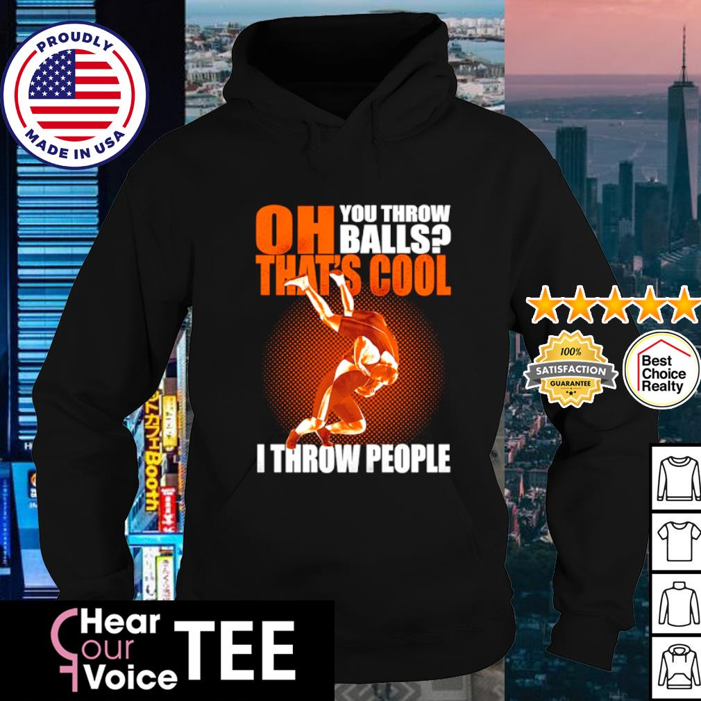Oh you throw balls that's cool I throw people s hoodie