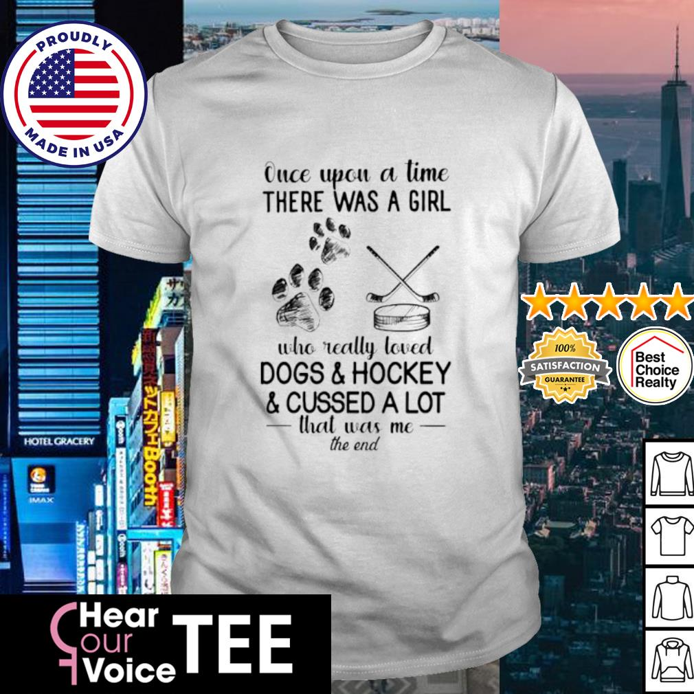 Once upon a time there was a girl who really loved Dogs and Hockey and cussed a lot shirt