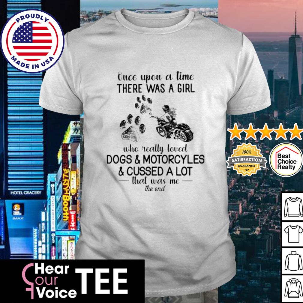 Once upon a time there was a girl who really loved Dogs and Motorcyles and cussed a lot shirt