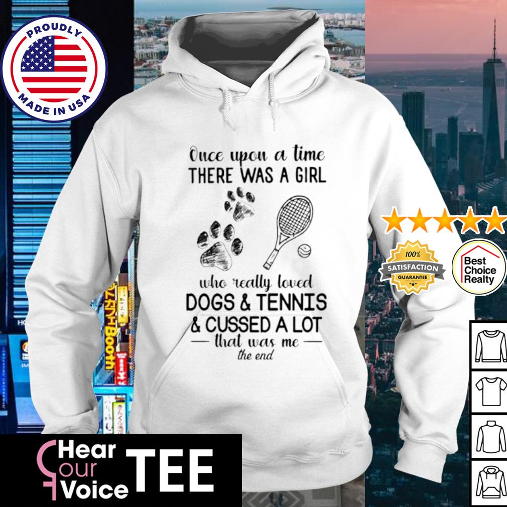 Once upon a time there was a girl who really loved Dogs and Tennis and cussed a lot s hoodie