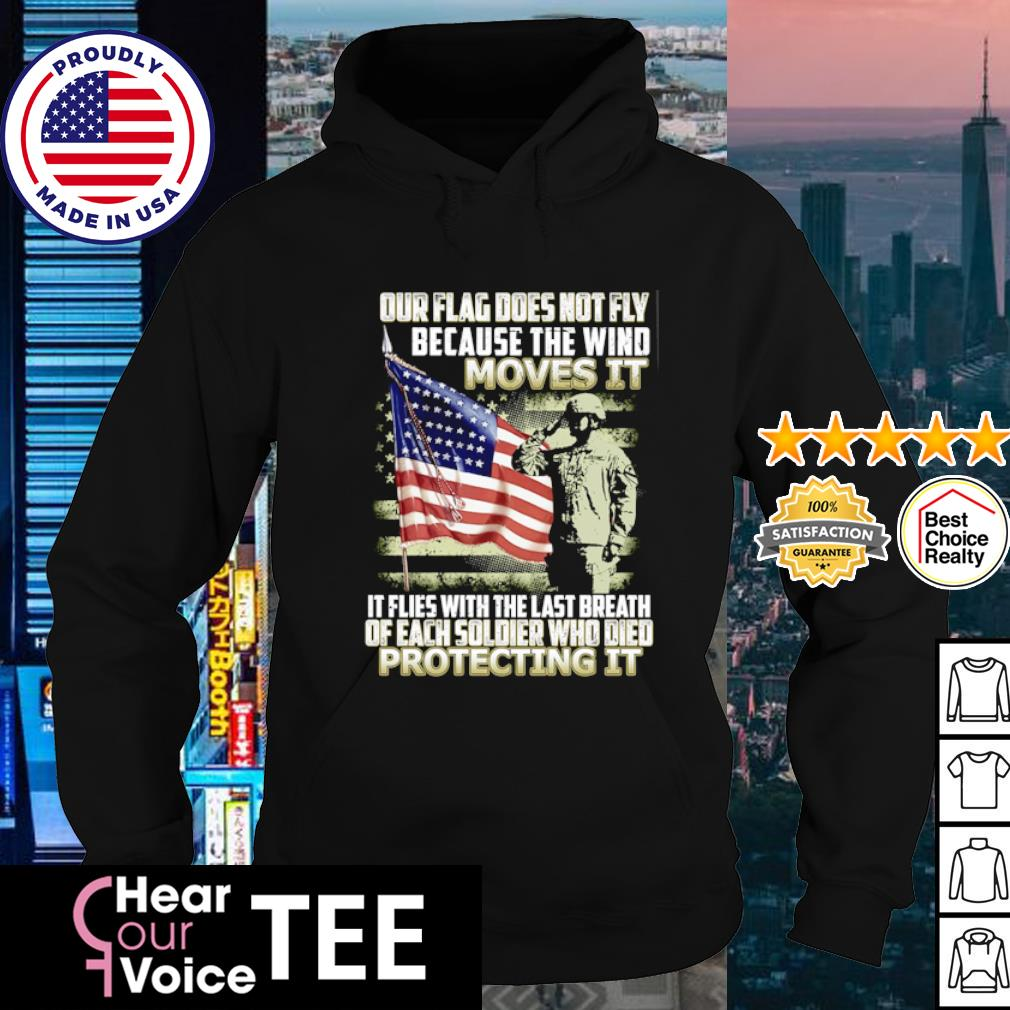 Our flag does not fly because the wind moves it flies with the last breath s hoodie