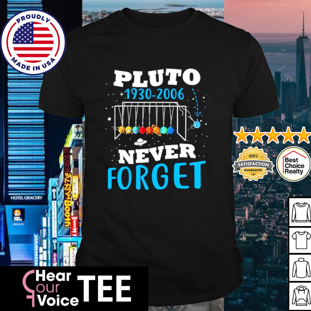 Pluto 1930-2006 never forget shirt