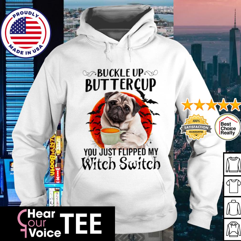Pug Buckle up buttercup you just flipped my witch switch Halloween s hoodie