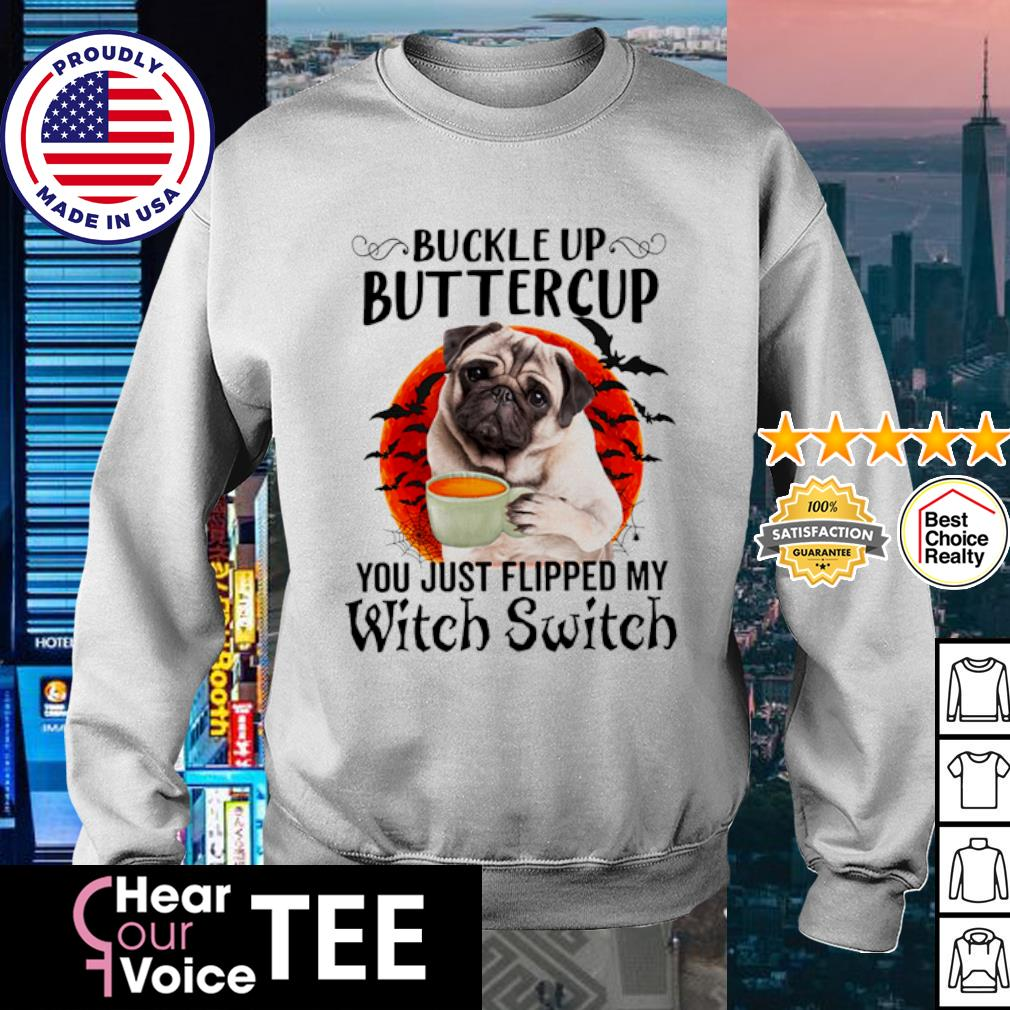 Pug Buckle up buttercup you just flipped my witch switch Halloween s sweater
