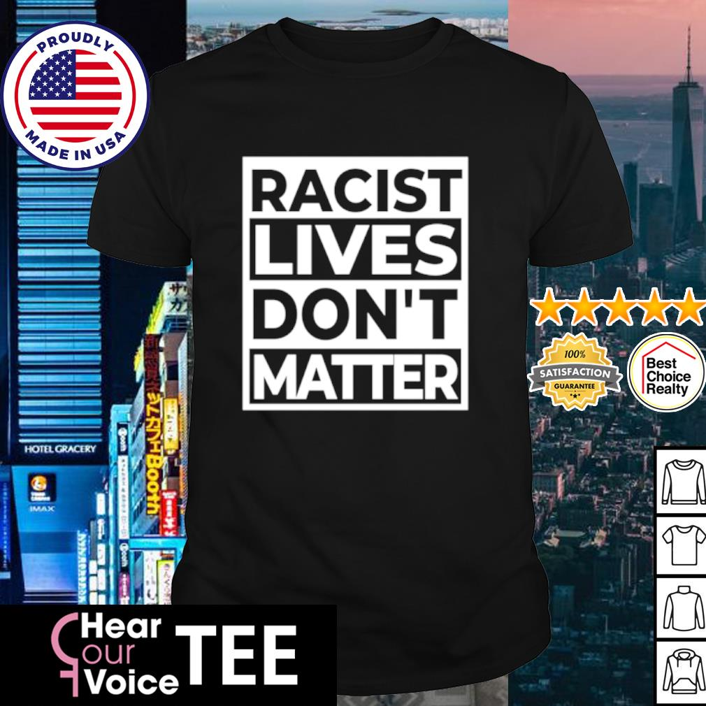 Racist lives dont matter shirt