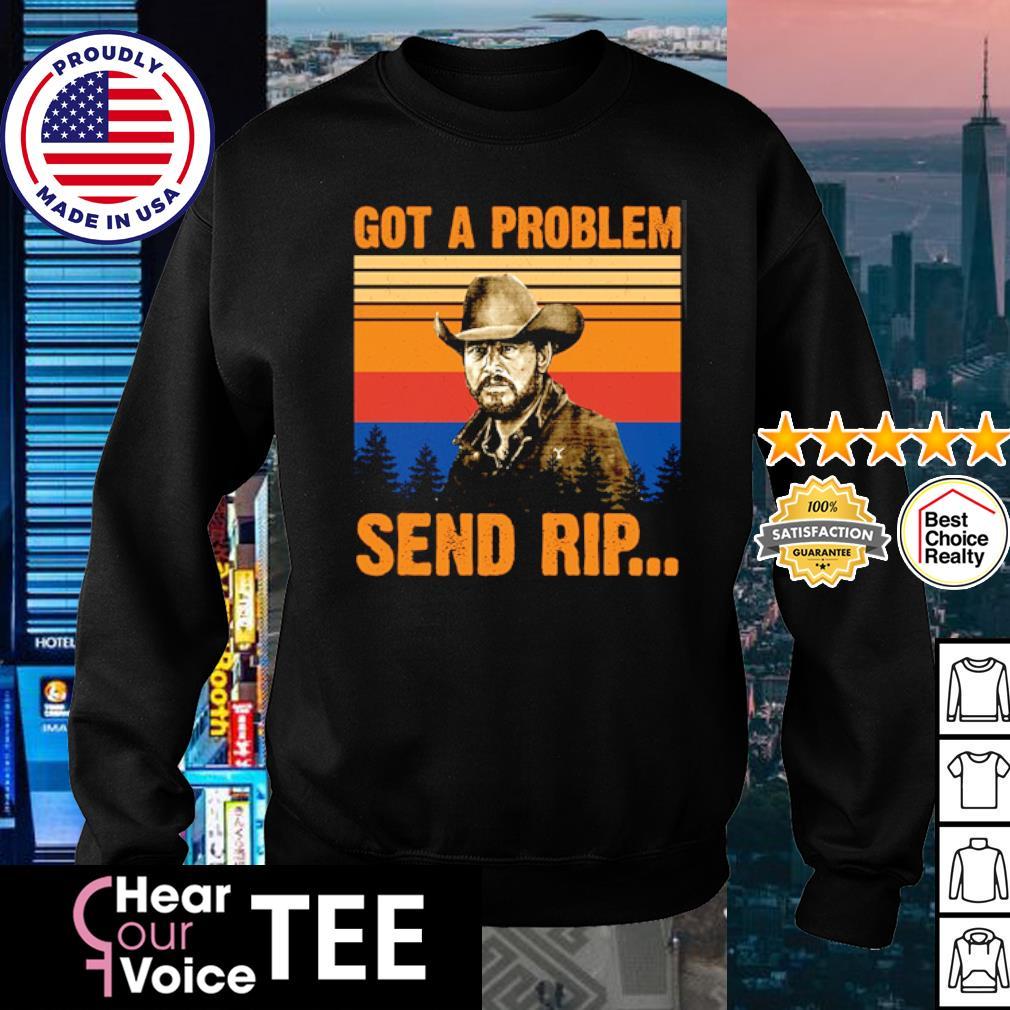 Rip Wheeler Got a problem send rip vinrage s sweater