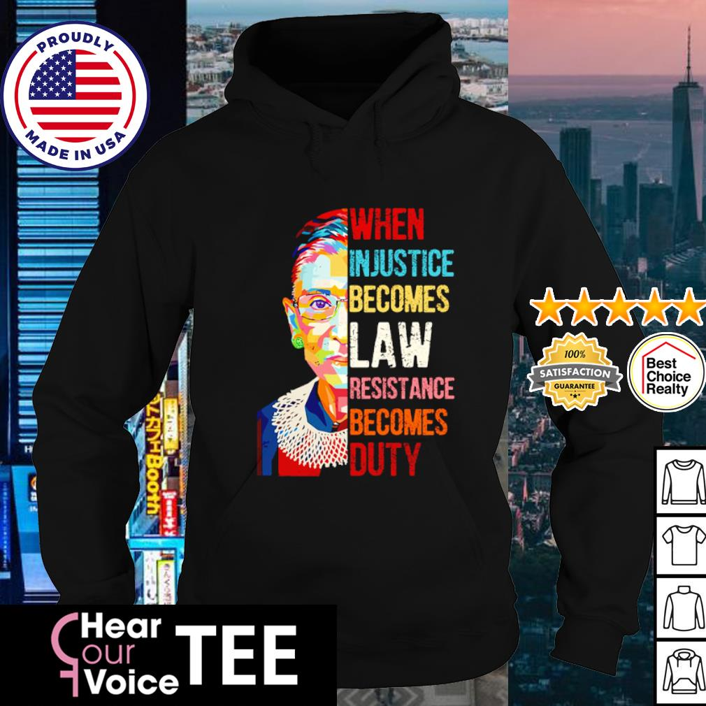 Ruth Bader Ginsburg when injustice becomes law resistance becomes duty s hoodie