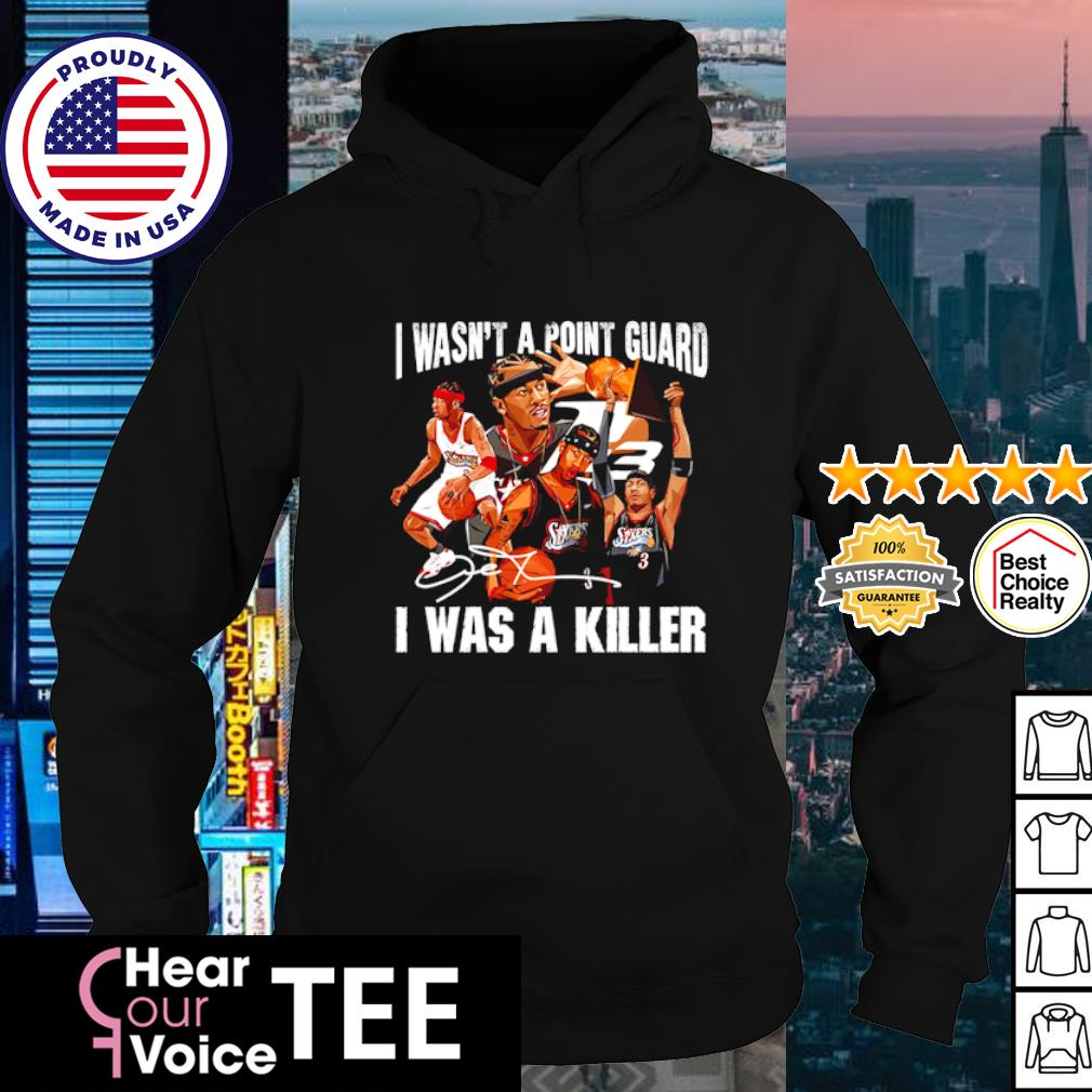 Sixers 3 I wasn't a point guard I was a killer signature s hoodie