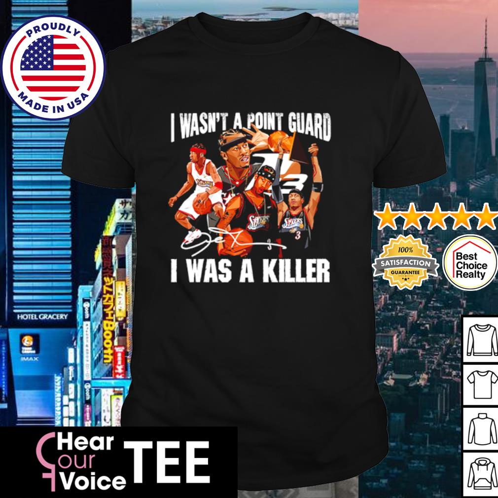 Sixers 3 I wasn't a point guard I was a killer signature shirt