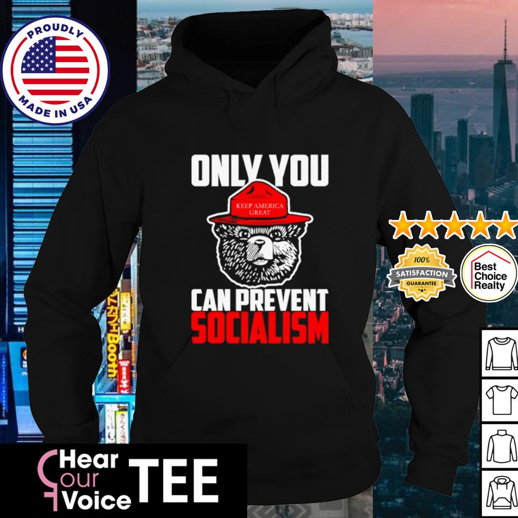 Smokey bear only you keep America great can prevent socialism s hoodie