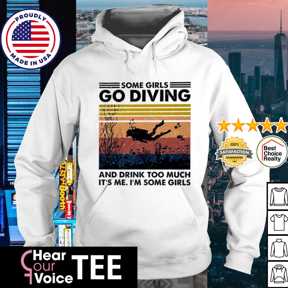 Some girls go diving and drink too much It's me I'm some girls vintage Shirt hoodie