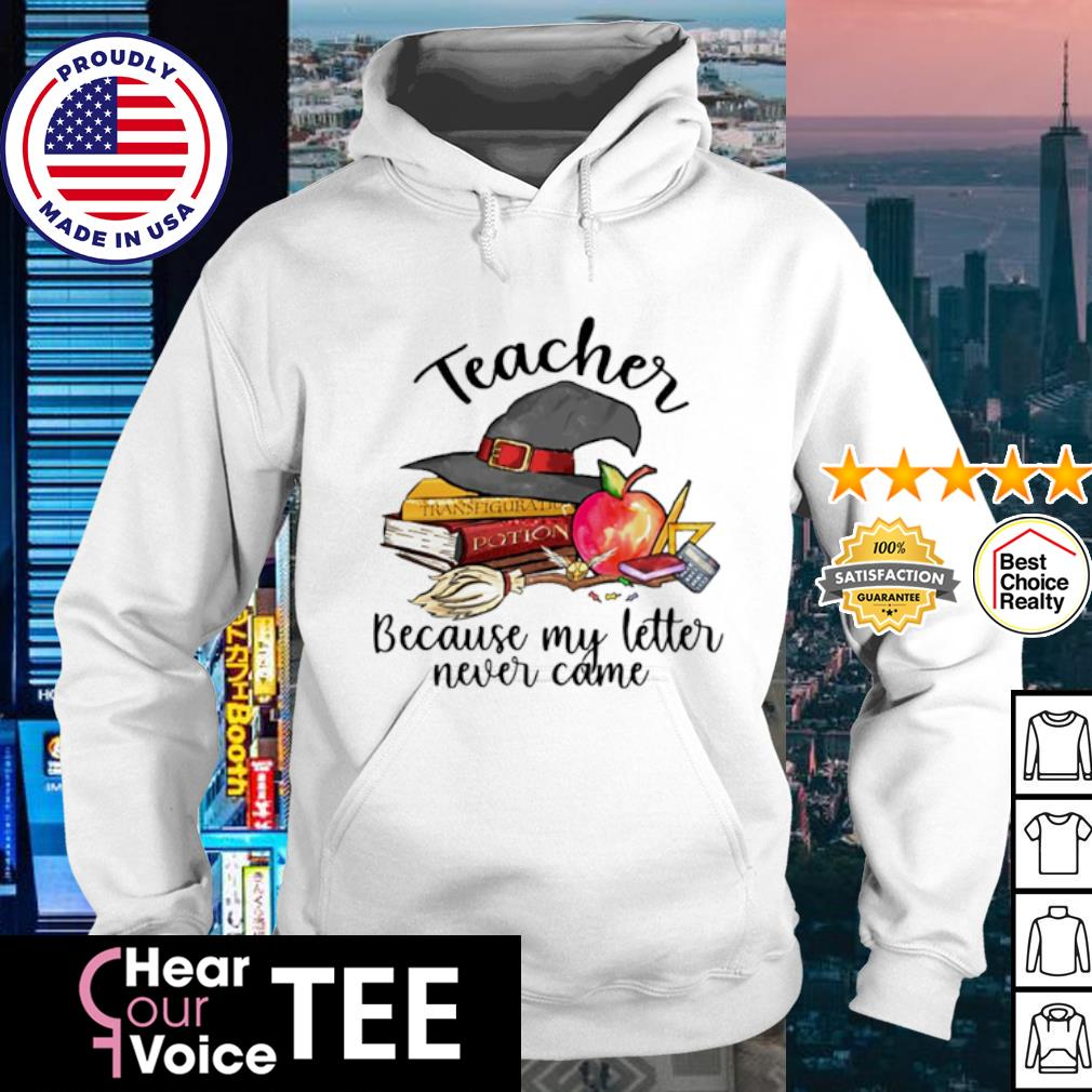 Teacher because my letter never came Halloween s hoodie