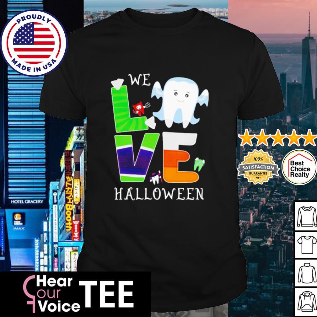 Teeth we love Halloween shirt